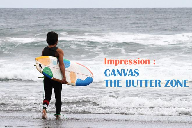 【CANVAS】『The Butter Zone』5'4″ x 19-3/4″ x 2-3/8″_肩から頭オーバーサイズでのバターゾーン性能に迫る(by スタッフ)